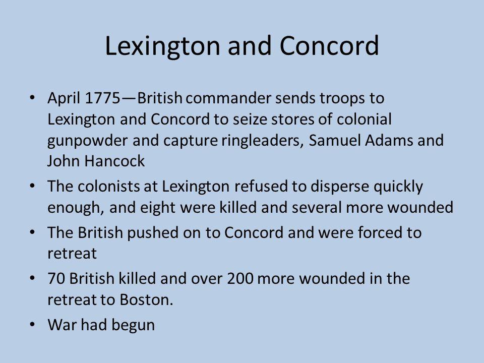 Lexington and Concord April 1775—British commander sends troops to Lexington and Concord to seize stores of colonial gunpowder and capture ringleaders