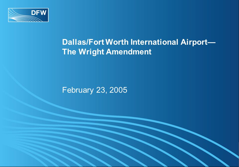 Dallas/Fort Worth International Airport— The Wright Amendment February 23, 2005