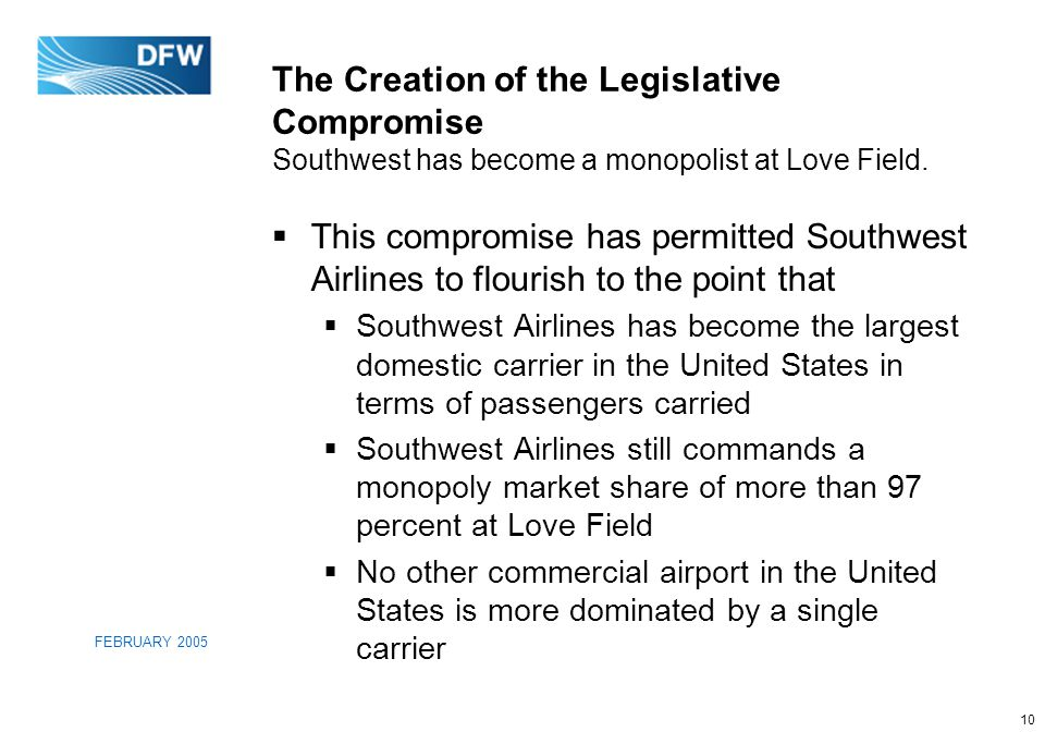 10 FEBRUARY 2005 The Creation of the Legislative Compromise Southwest has become a monopolist at Love Field.