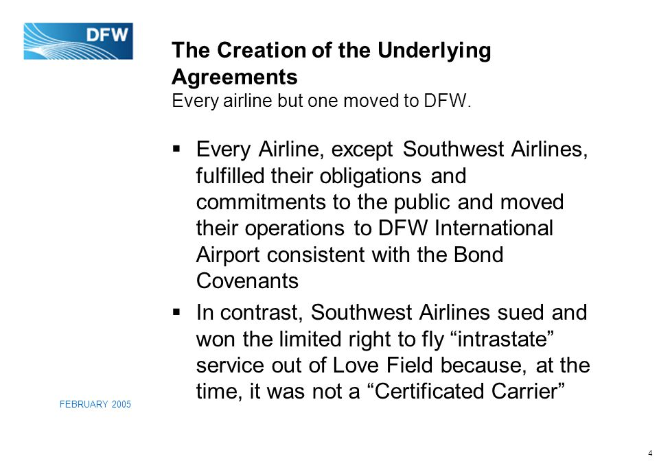 4 FEBRUARY 2005 The Creation of the Underlying Agreements Every airline but one moved to DFW.