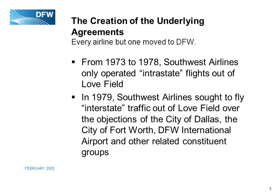5 FEBRUARY 2005 The Creation of the Underlying Agreements Every airline but one moved to DFW.
