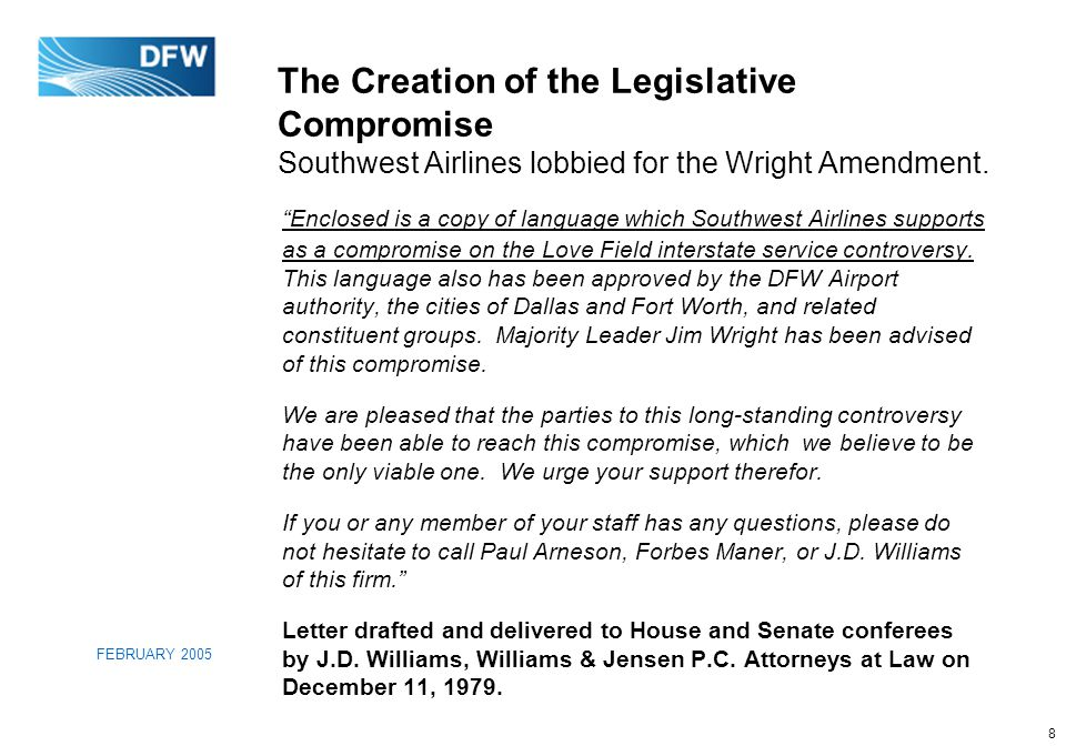 8 FEBRUARY 2005 The Creation of the Legislative Compromise Southwest Airlines lobbied for the Wright Amendment.