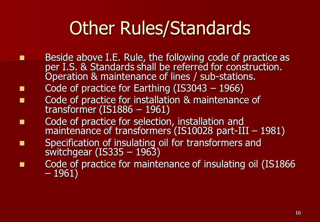 16 Other Rules/Standards Beside above I.E. Rule, the following code of practice as per I.S.