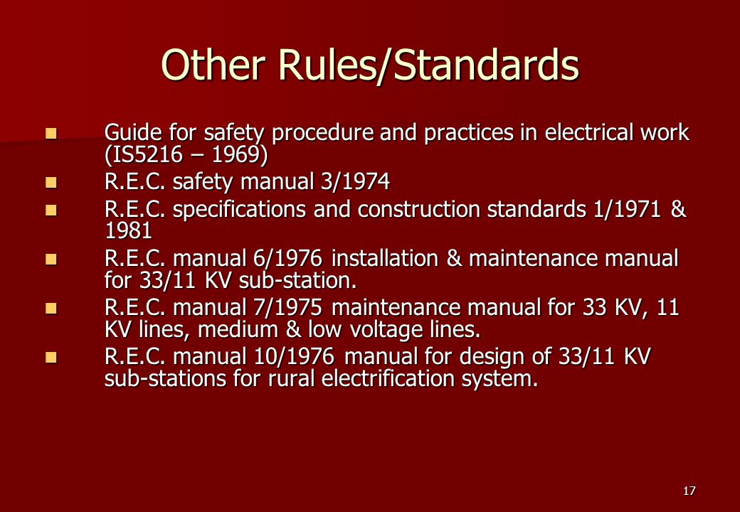 17 Other Rules/Standards Guide for safety procedure and practices in electrical work (IS5216 – 1969) Guide for safety procedure and practices in electrical work (IS5216 – 1969) R.E.C.