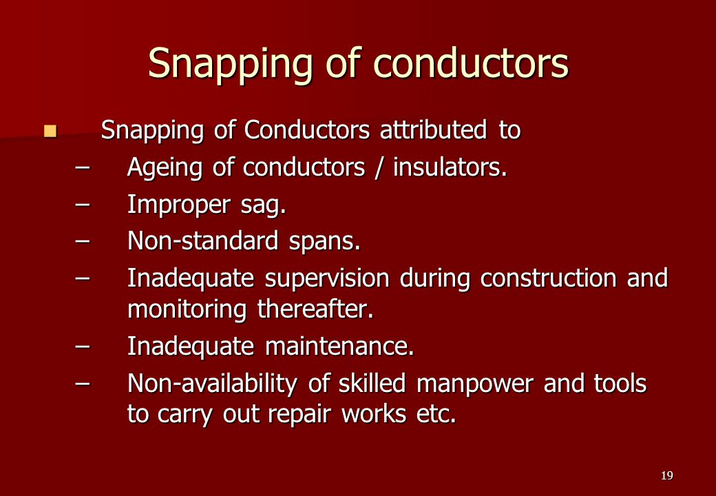 19 Snapping of conductors Snapping of Conductors attributed to Snapping of Conductors attributed to –Ageing of conductors / insulators.