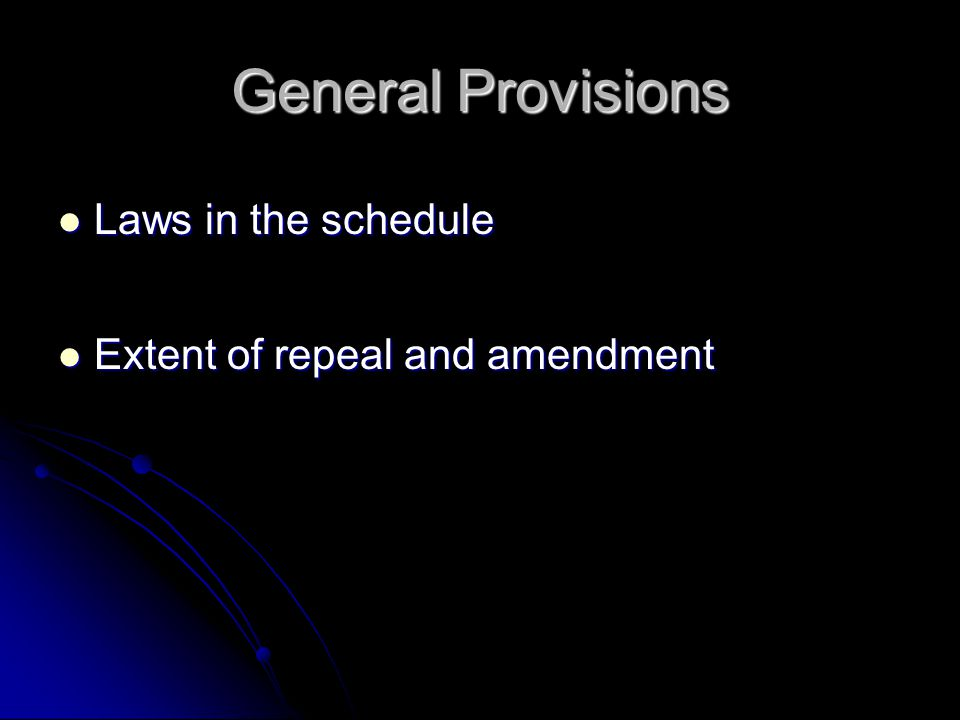 General Provisions Laws in the schedule Laws in the schedule Extent of repeal and amendment Extent of repeal and amendment
