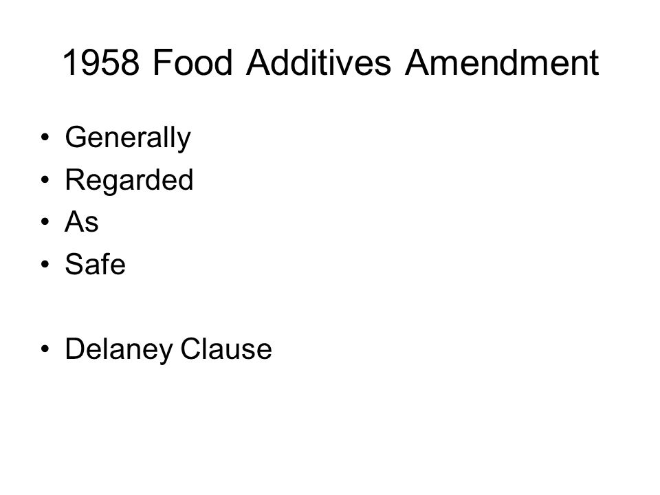 1958 Food Additives Amendment Generally Regarded As Safe Delaney Clause