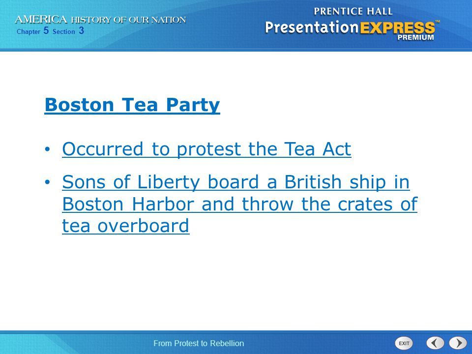 Chapter 5 Section 3 From Protest to Rebellion British leaders were outraged by the actions of these protestors during what became knows as the Boston Tea Party.