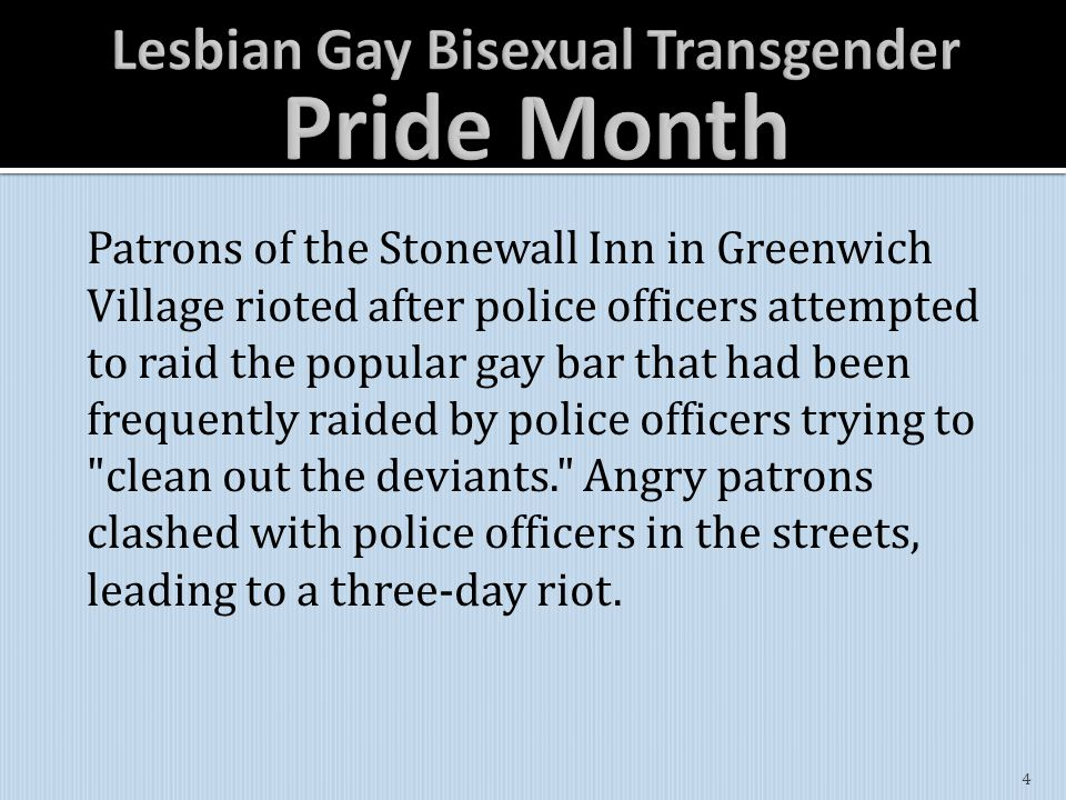 Patrons of the Stonewall Inn in Greenwich Village rioted after police officers attempted to raid the popular gay bar that had been frequently raided by police officers trying to clean out the deviants. Angry patrons clashed with police officers in the streets, leading to a three-day riot.