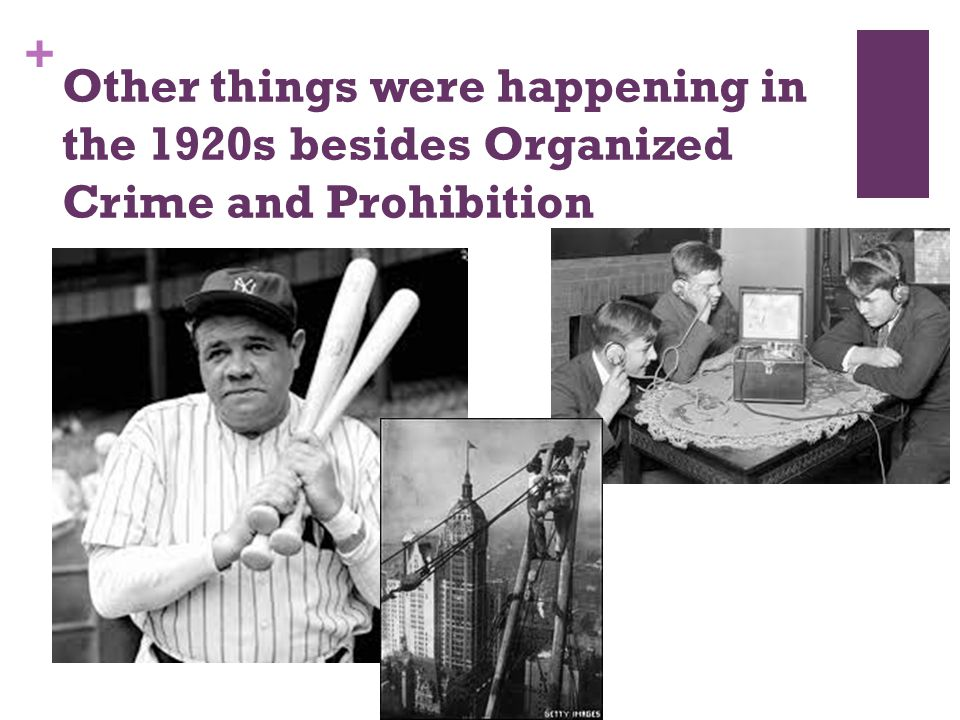 + Other things were happening in the 1920s besides Organized Crime and Prohibition