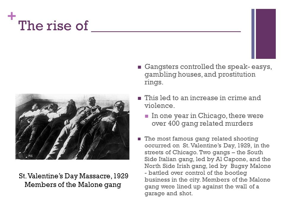 + The rise of _____________________ Gangsters controlled the speak- easys, gambling houses, and prostitution rings.