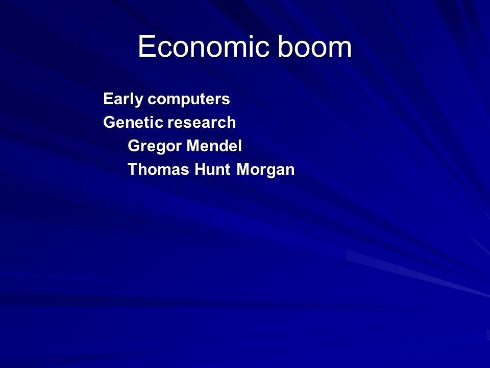 Economic boom Early computers Genetic research Gregor Mendel Thomas Hunt Morgan