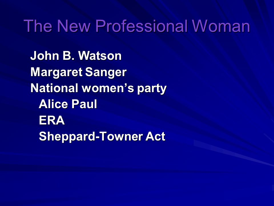 The New Professional Woman John B. Watson Margaret Sanger National women's party Alice Paul ERA Sheppard-Towner Act