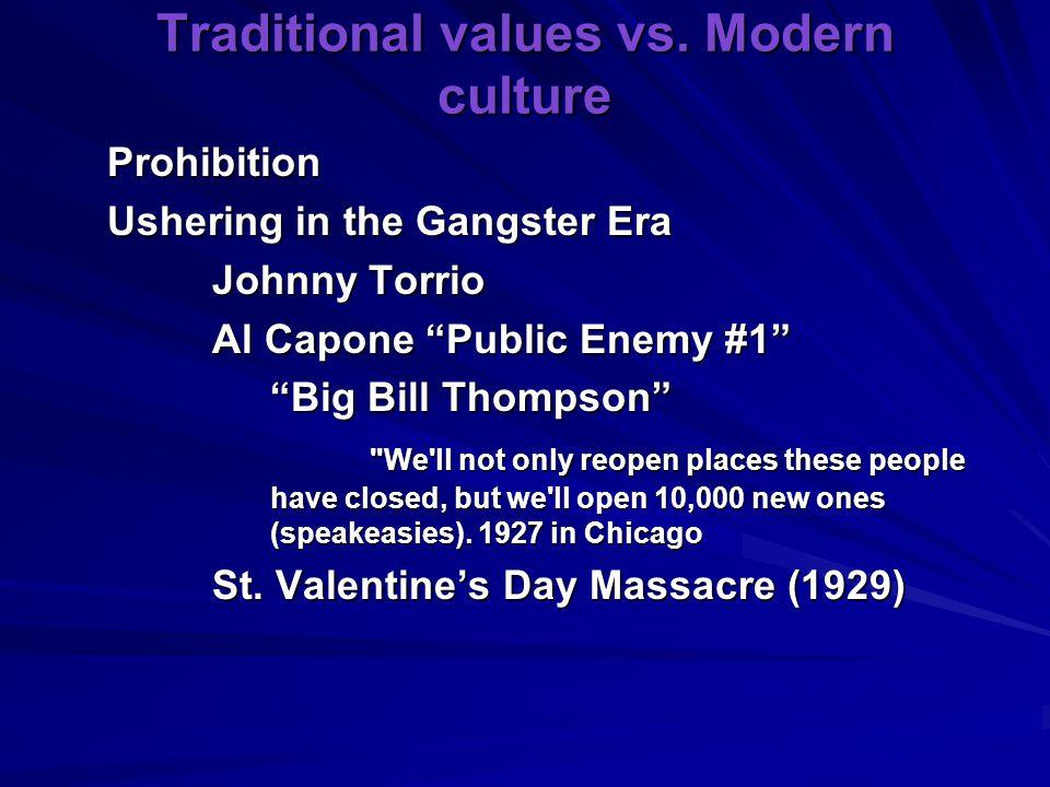 "Traditional values vs. Modern culture Prohibition Ushering in the Gangster Era Johnny Torrio Al Capone ""Public Enemy #1"" ""Big Bill Thompson"""