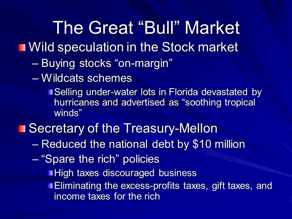 """The Great """"Bull"""" Market Wild speculation in the Stock market –Buying stocks """"on-margin"""" –Wildcats schemes Selling under-water lots in Florida devastat"""