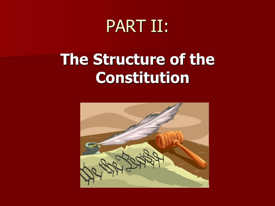 PART II: The Structure of the Constitution