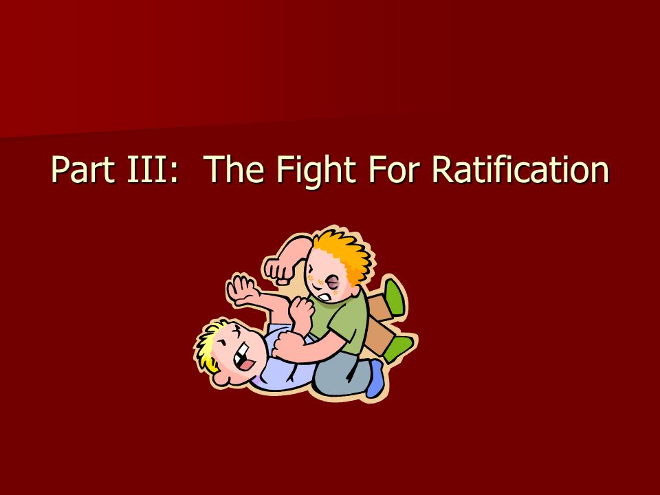 Part III: The Fight For Ratification