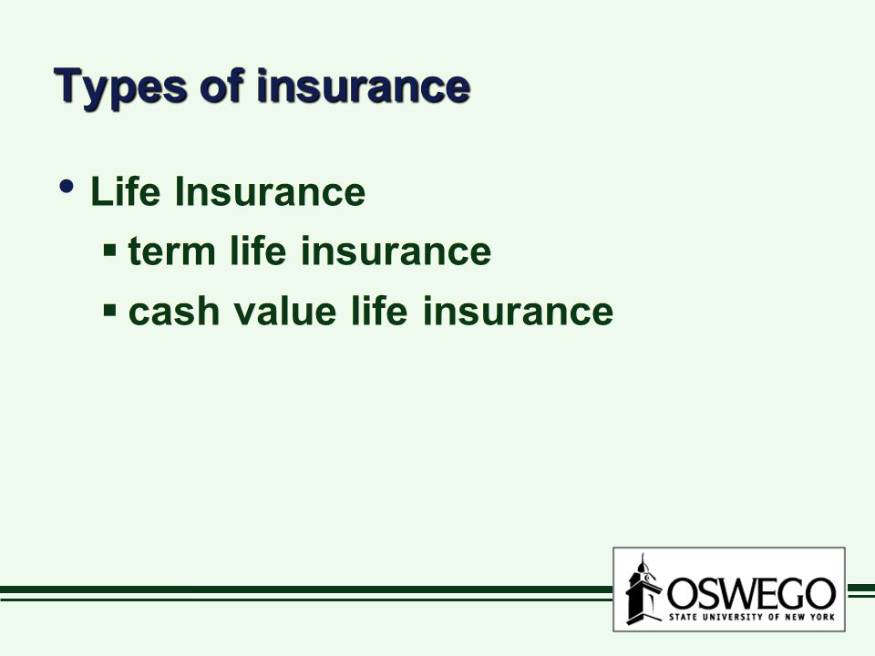Types of insurance Life Insurance  term life insurance  cash value life insurance Life Insurance  term life insurance  cash value life insurance