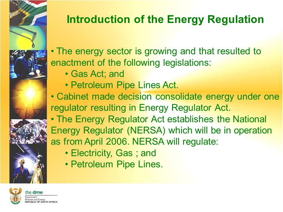 Overview of the Energy Regulator Act (in brief) The purpose of the Act is to: establish a single energy regulator to regulate, electricity, gas and the petroleum pipelines, and Repeal the sections of the above Acts that provide for the establishment of different separate energy regulators e.g.