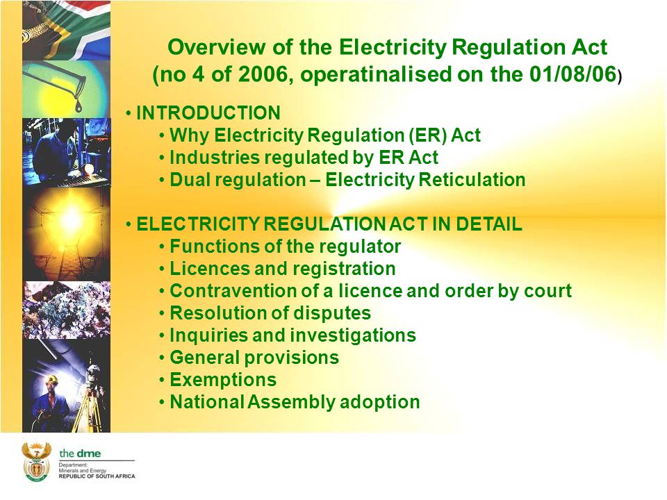 Overview of the Electricity Regulation Act General provisions (Chapter 6) Any agreement in contravention of this Act or Constitution may be declared to be unenforceable between the parties by a court of law.