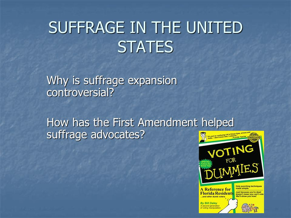 SUFFRAGE IN THE UNITED STATES Why is suffrage expansion controversial.