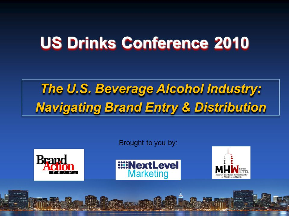 US Drinks Conference 2010 Brought to you by: The U.S.