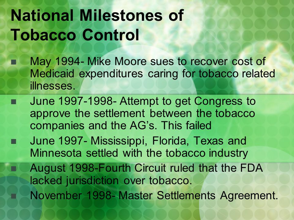 May 1994- Mike Moore sues to recover cost of Medicaid expenditures caring for tobacco related illnesses.