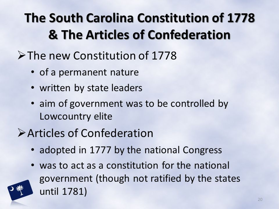 The South Carolina Constitution of 1778 & The Articles of Confederation  The new Constitution of 1778 of a permanent nature written by state leaders