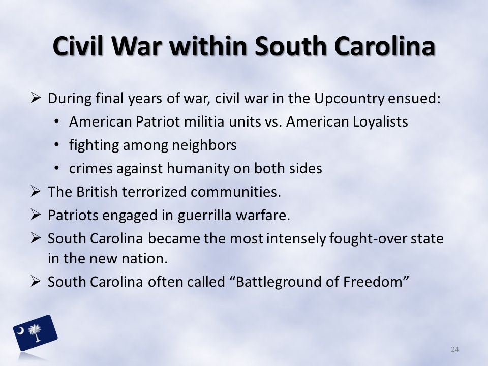 Civil War within South Carolina  During final years of war, civil war in the Upcountry ensued: American Patriot militia units vs. American Loyalists