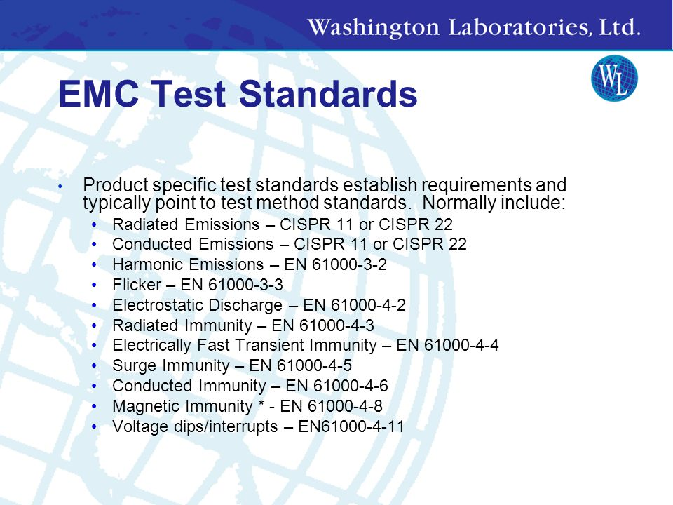 EMC Test Standards Product specific test standards establish requirements and typically point to test method standards.