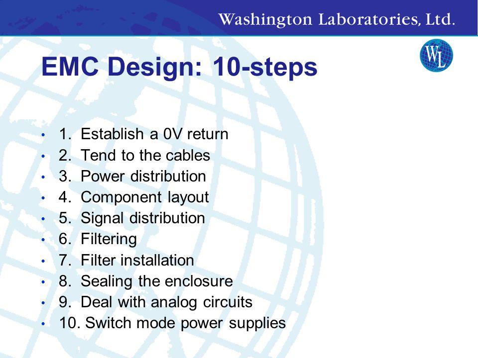 EMC Design: 10-steps 1. Establish a 0V return 2. Tend to the cables 3.