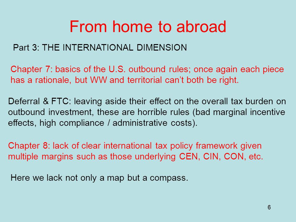 6 From home to abroad Part 3: THE INTERNATIONAL DIMENSION Chapter 7: basics of the U.S. outbound rules; once again each piece has a rationale, but WW