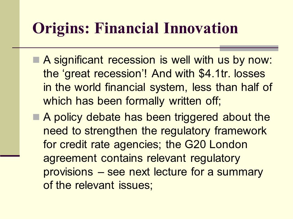 Origins: Financial Innovation A significant recession is well with us by now: the 'great recession'.