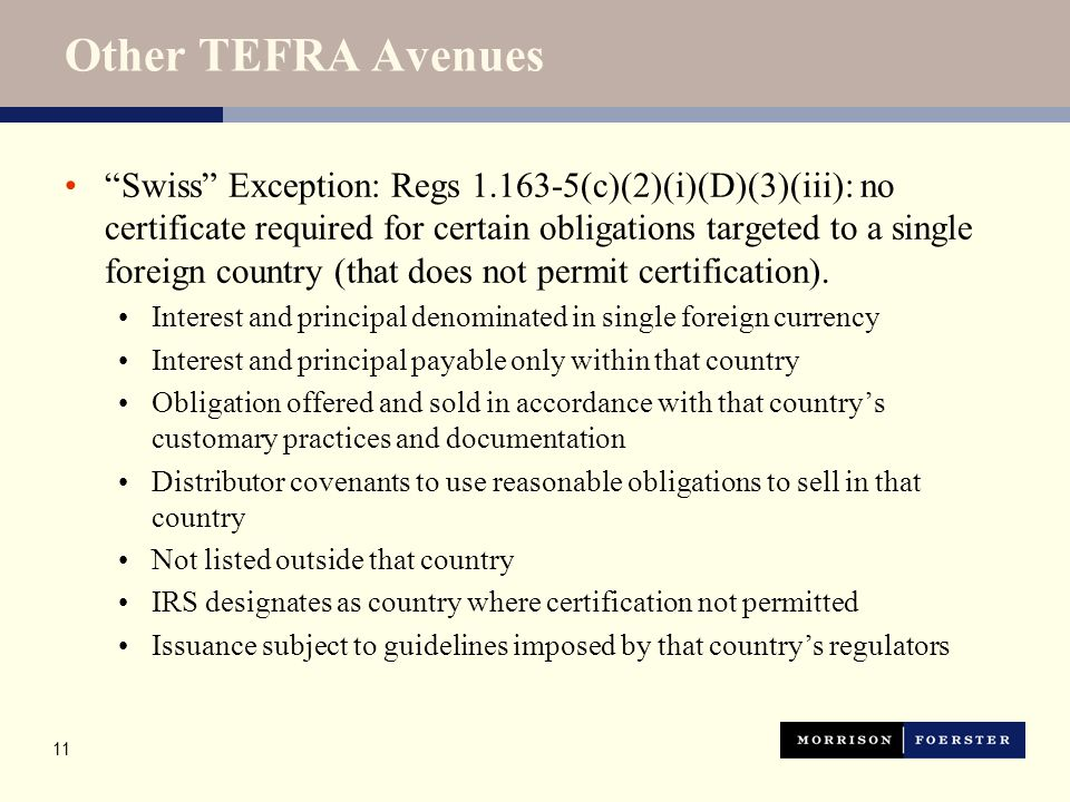 """11 Other TEFRA Avenues """"Swiss"""" Exception: Regs 1.163-5(c)(2)(i)(D)(3)(iii): no certificate required for certain obligations targeted to a single forei"""
