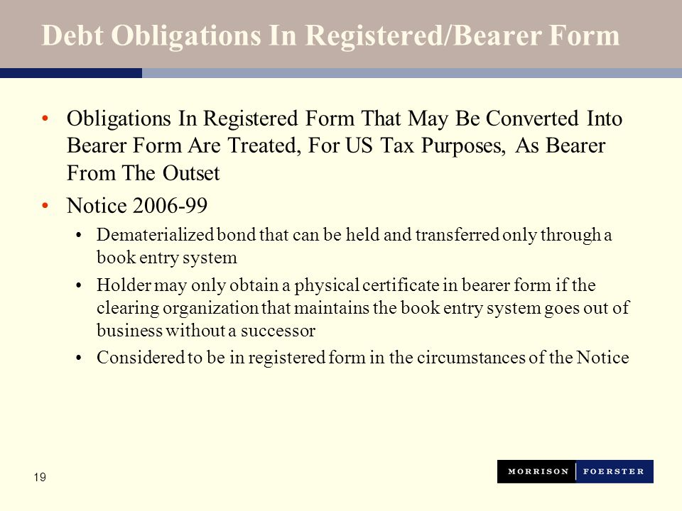 19 Debt Obligations In Registered/Bearer Form Obligations In Registered Form That May Be Converted Into Bearer Form Are Treated, For US Tax Purposes,