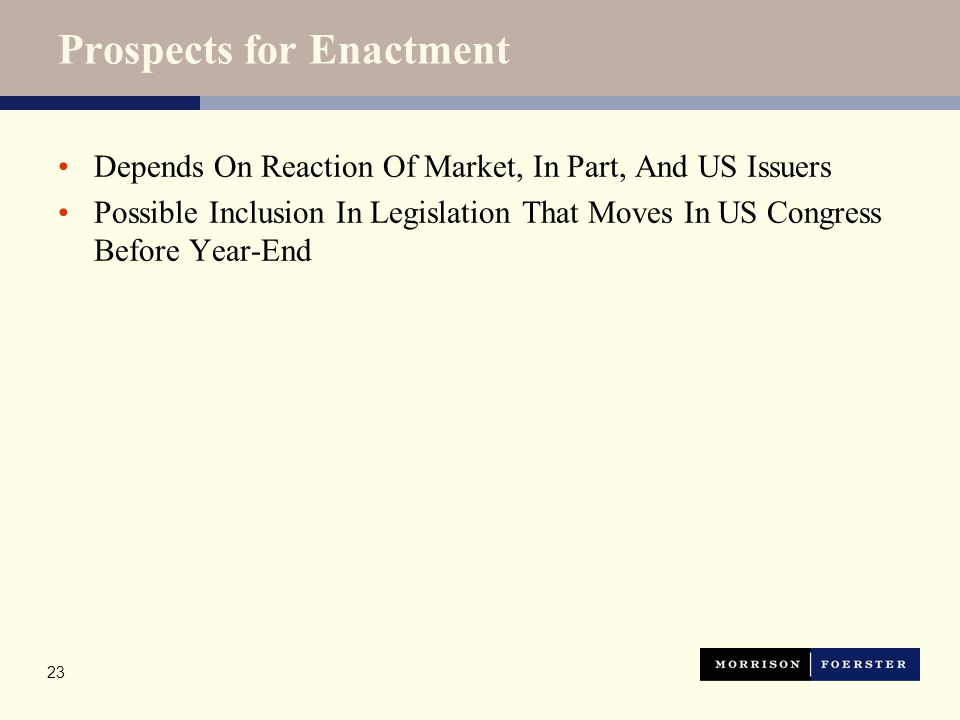 23 Prospects for Enactment Depends On Reaction Of Market, In Part, And US Issuers Possible Inclusion In Legislation That Moves In US Congress Before Y