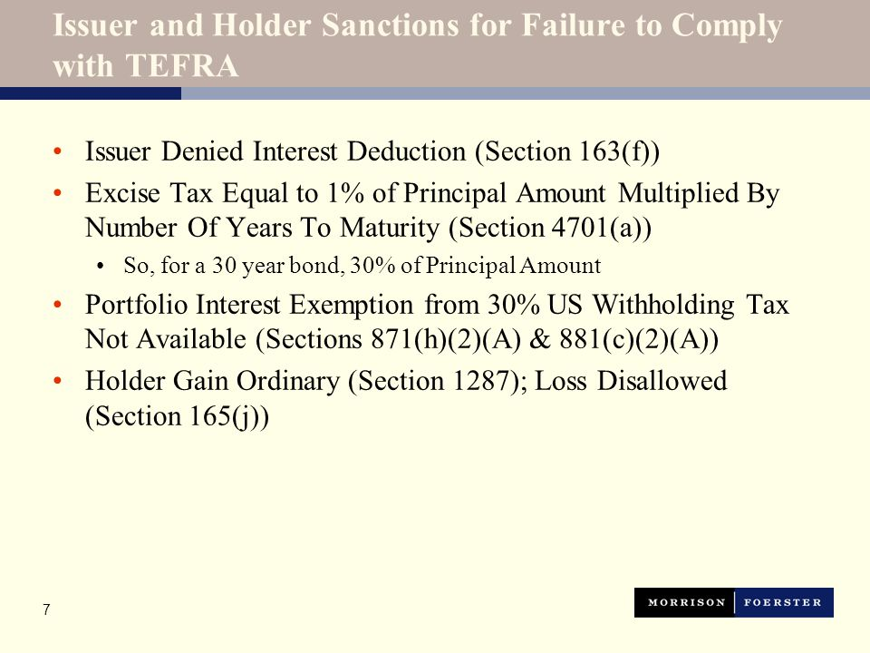 7 Issuer and Holder Sanctions for Failure to Comply with TEFRA Issuer Denied Interest Deduction (Section 163(f)) Excise Tax Equal to 1% of Principal A