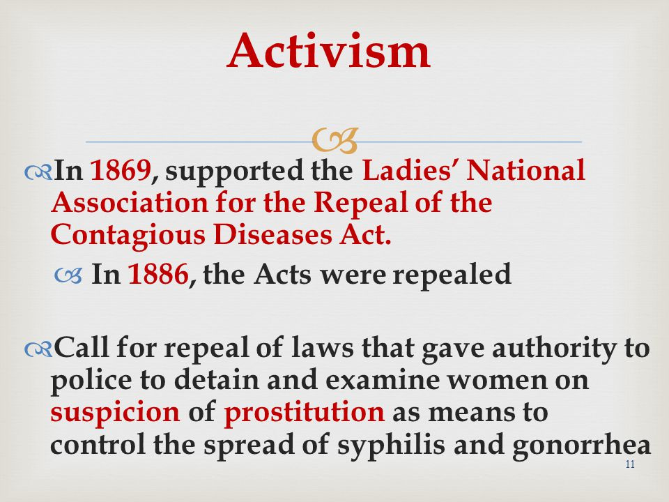  11 Activism  In 1869, supported the Ladies' National Association for the Repeal of the Contagious Diseases Act.