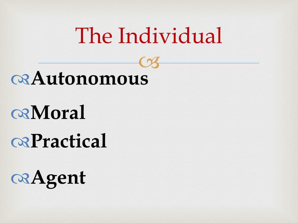   Autonomous  Moral  Practical  Agent The Individual
