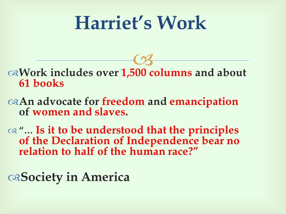   Work includes over 1,500 columns and about 61 books  An advocate for freedom and emancipation of women and slaves.
