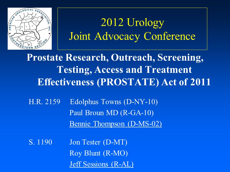 2012 Urology Joint Advocacy Conference Prostate Research, Outreach, Screening, Testing, Access and Treatment Effectiveness (PROSTATE) Act of 2011 H.R.