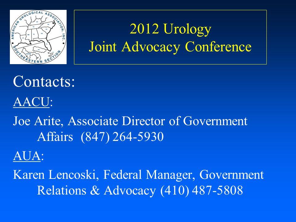 2012 Urology Joint Advocacy Conference Contacts: AACU: Joe Arite, Associate Director of Government Affairs (847) 264-5930 AUA: Karen Lencoski, Federal