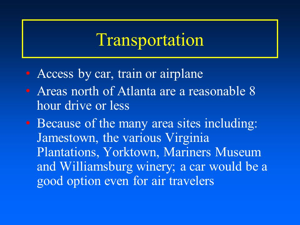 Transportation Access by car, train or airplane Areas north of Atlanta are a reasonable 8 hour drive or less Because of the many area sites including: