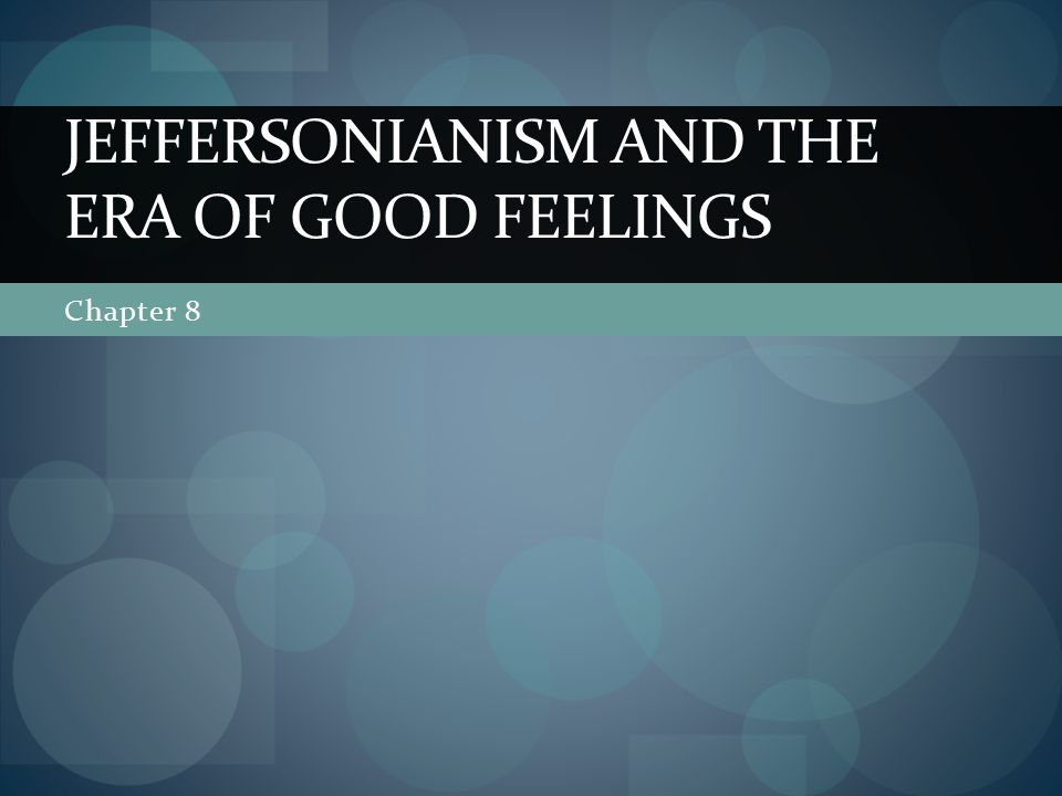 Chapter 8 JEFFERSONIANISM AND THE ERA OF GOOD FEELINGS