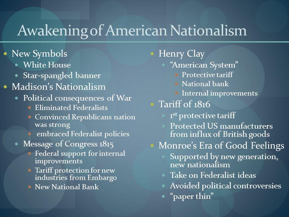 Awakening of American Nationalism New Symbols White House Star-spangled banner Madison's Nationalism Political consequences of War  Eliminated Federa