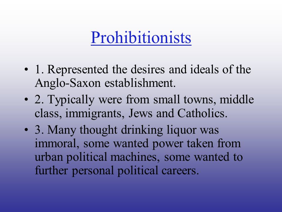 Prohibitionists 1. Represented the desires and ideals of the Anglo-Saxon establishment.