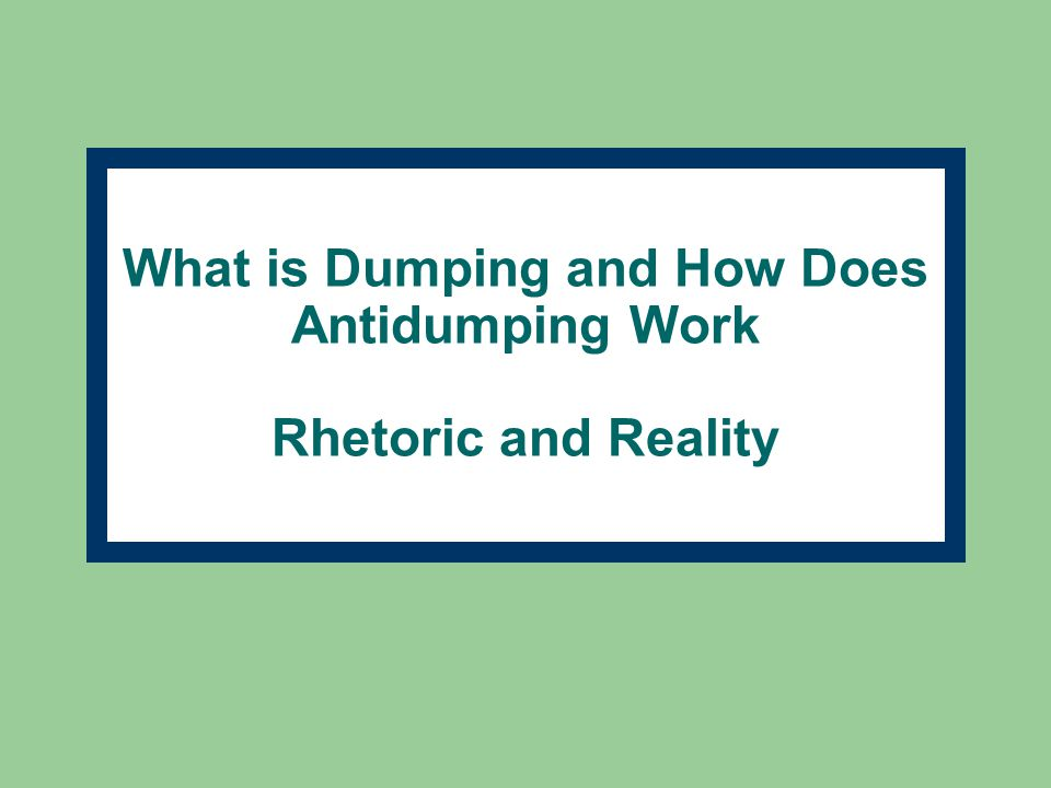What is Dumping and How Does Antidumping Work Rhetoric and Reality