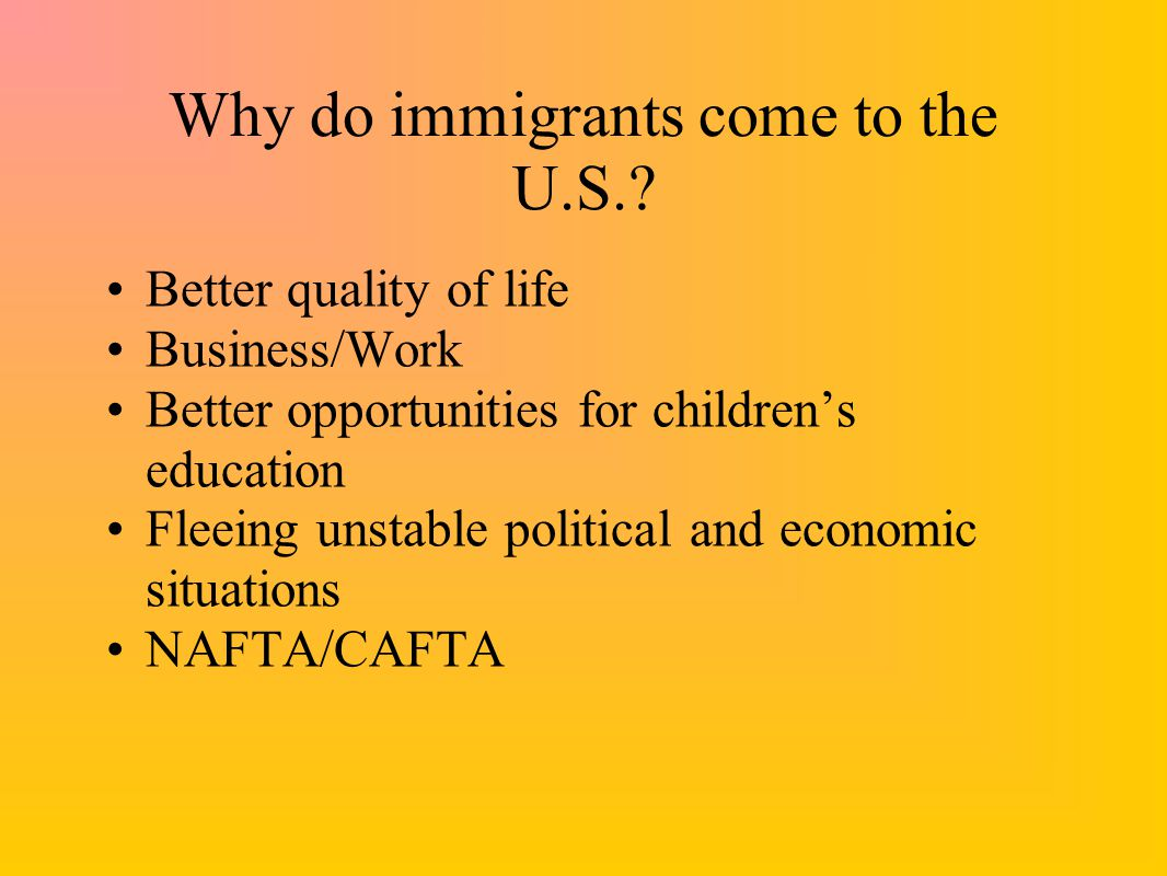 Why do immigrants come to the U.S..
