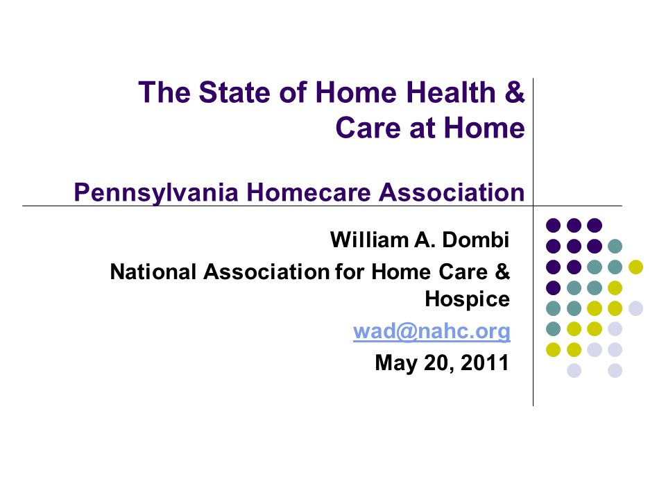 The State of Home Health & Care at Home Pennsylvania Homecare Association William A.