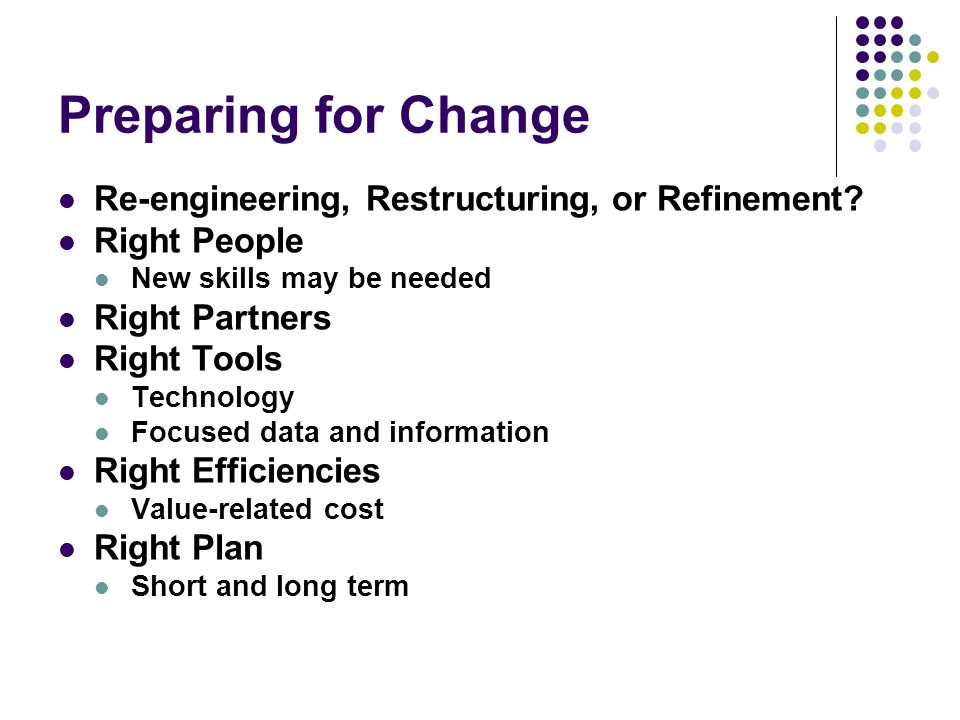 Preparing for Change Re-engineering, Restructuring, or Refinement.